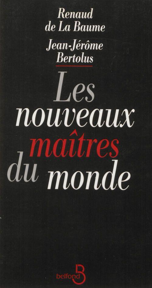 Renaud de La Baume Les Nouveaux Maîtres du monde