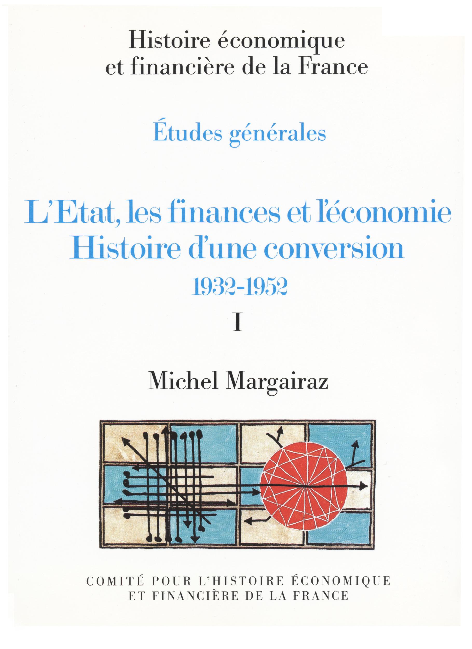 Michel Margairaz L´État, les finances et l´économie. Histoire d´une conversion 1932-1952. Volume I