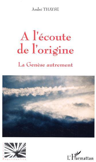 Andre Thayse A L'Ecoute De L'Origine ; La Genese Autrement