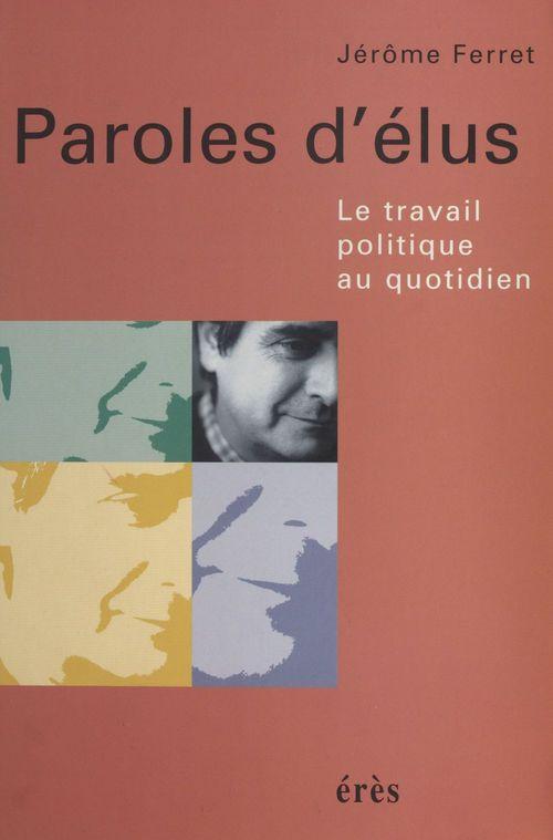 Paroles d'élus : le travail politique au quotidien