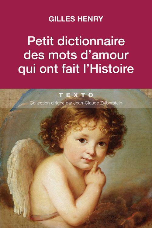 Gilles Henry Petit dictionnaire des mots d'amour qui ont fait l'histoire