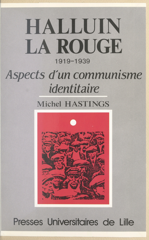 Halluin-la-Rouge : 1919-1939, aspects d'un communisme identitaire