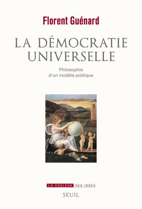 Florent Guénard La Démocratie universelle. Philosophie d'un modèle politique