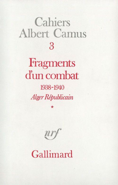 Cahiers Albert Camus t.3 ; fragments d'un combat (1938-1940) t.1
