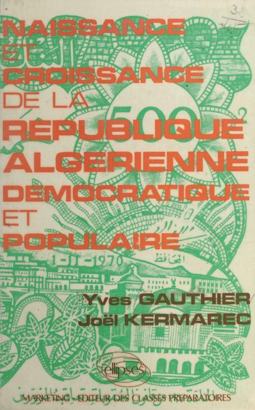 Yves Gauthier Naissance et croissance de la République algérienne démocratique et populaire