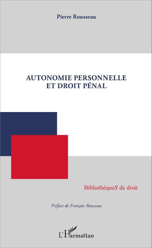 Pierre Rousseau Autonomie personnelle et droit pénal