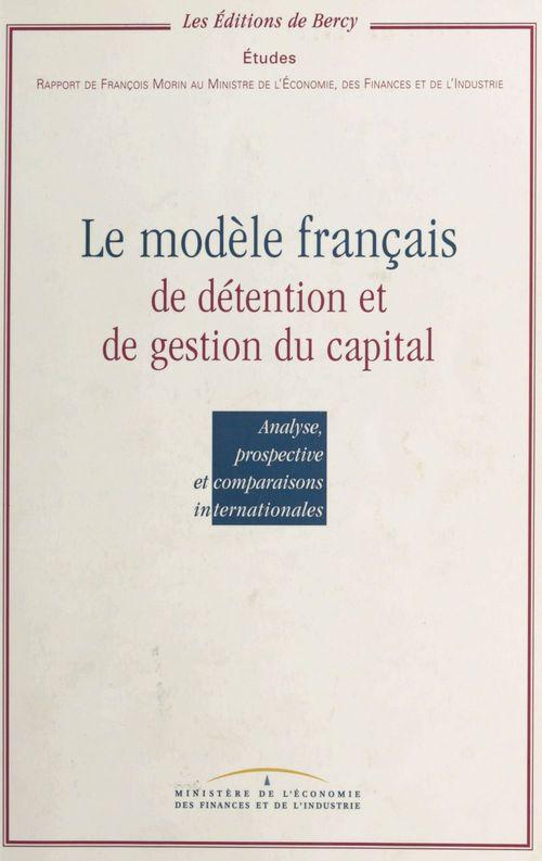Le modèle français de détention et de gestion du capital : analyse, prospective et comparaisons internationales