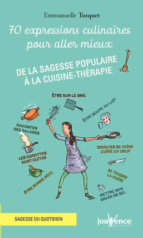 Emmanuelle Turquet 70 expressions culinaires pour aller mieux
