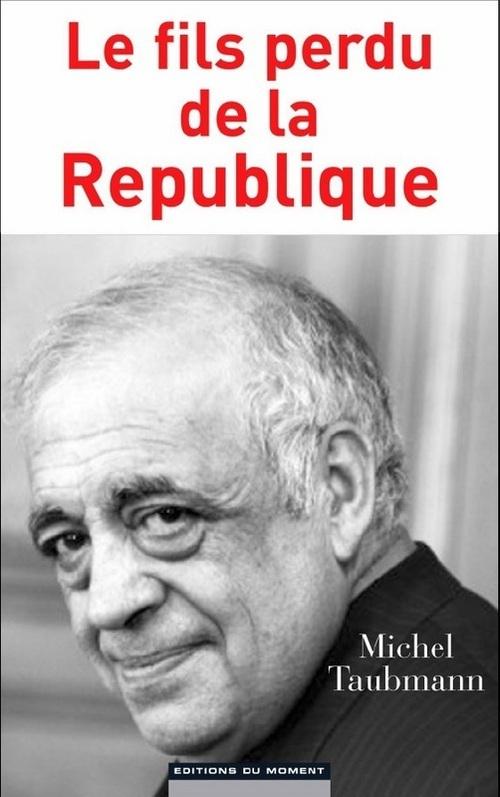Michel Taubmann Le fils perdu de la République