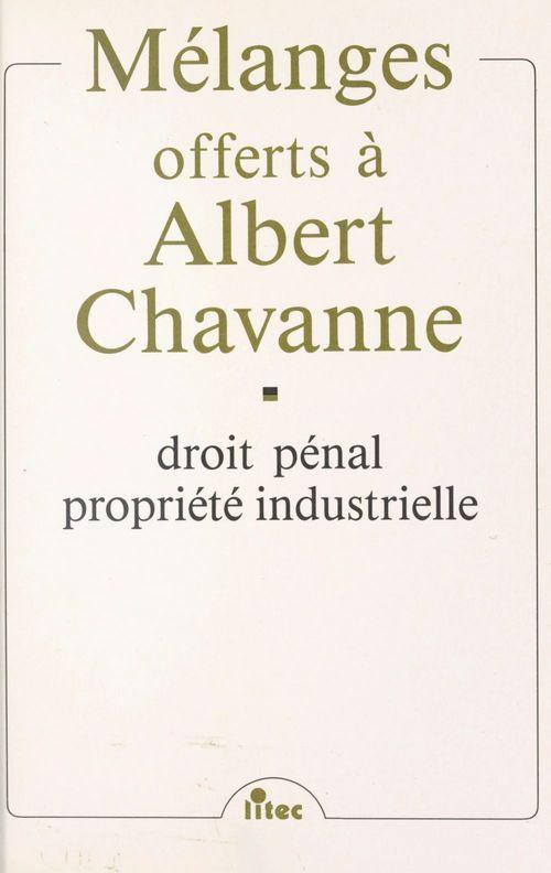 Mélanges offerts à Albert Chavanne : droit pénal, propriété industrielle