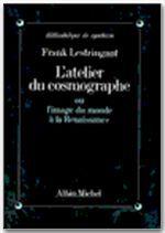 L'Atelier du cosmographe ou l'image du monde à la renaissance