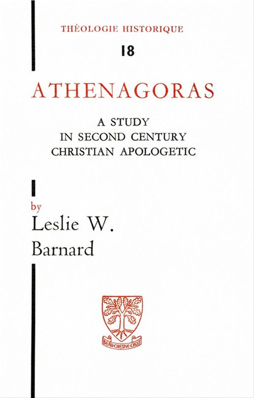 Lesly W. Barnard Athenagoras - A study in second century apologetic