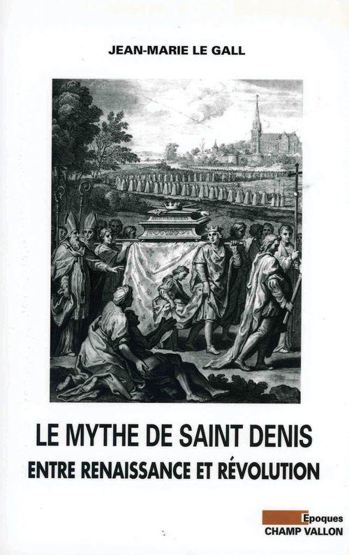 Jean-Marie LE GALL Le Mythe de Saint Denis