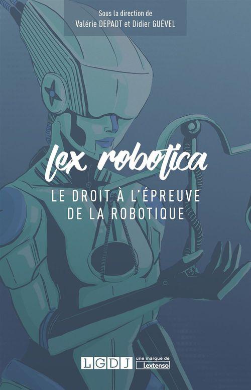 Collectif Collectif Lex Robotica - Le droit à l'épreuve de la robotique
