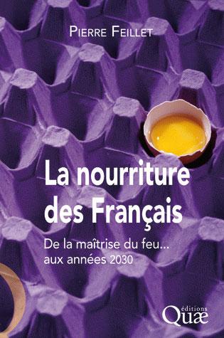 Pierre Feillet La nourriture des français ; de la maîtrise du feu... aux années 2030