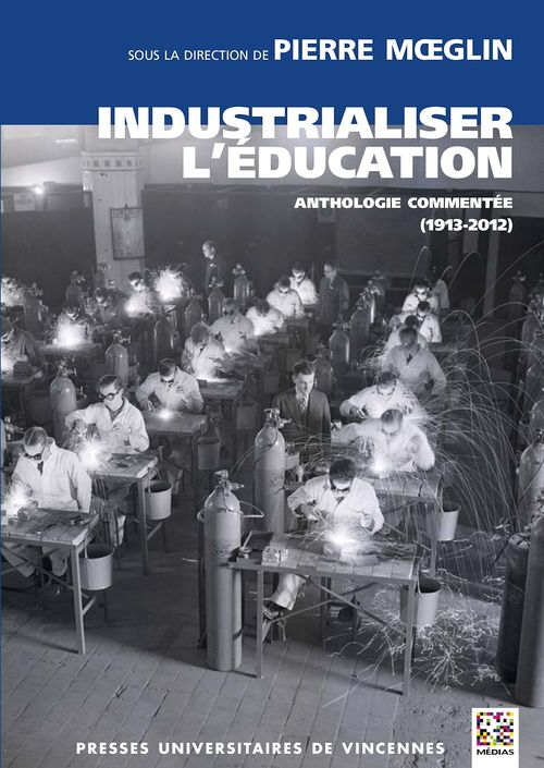 Pierre (Dir.) Moeglin Industrialiser l'éducation