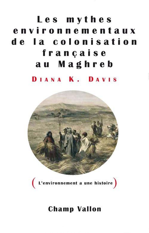 Les mythes environnementaux de la colonisation française au Maghreb
