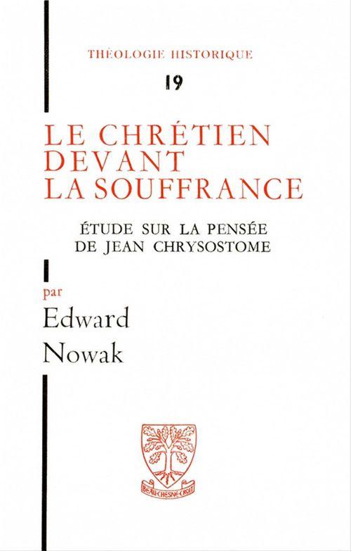Edward Nowak Le chrétien devant la souffrance - Étude sur la pensée de Jean Chrysostome