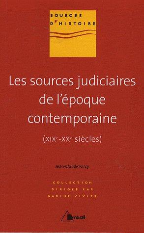 Jean-Claude Farcy Les sources judiciaires de l'époque contemporaine (XIXe-XXe siècles)