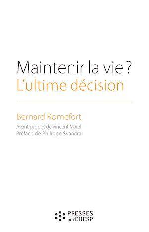 Bernard Romefort Maintenir la vie ? L'ultime décision