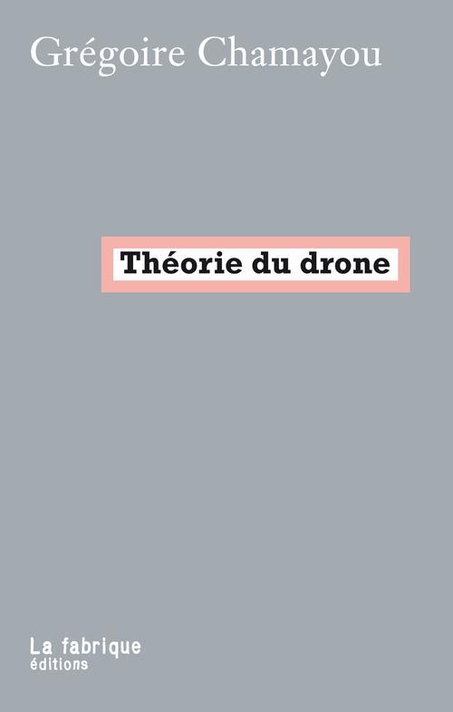 Grégoire Chamayou Théorie du drone