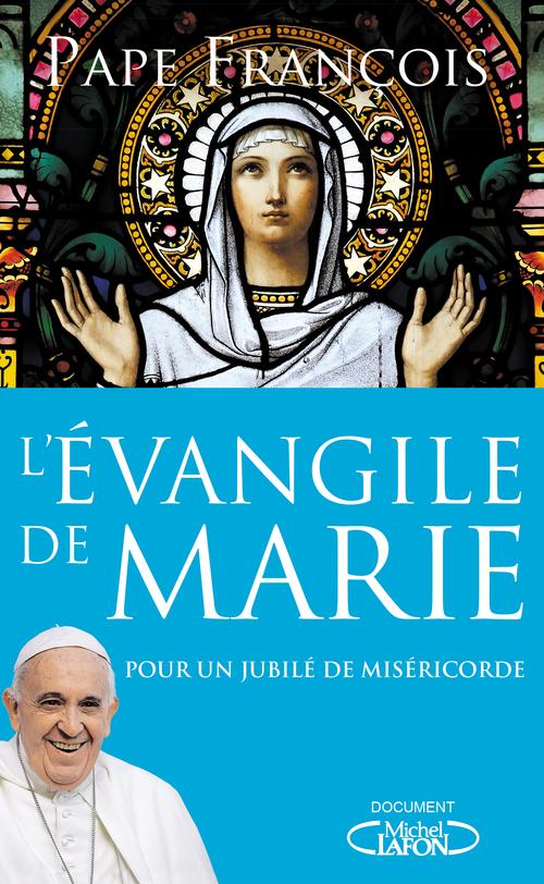 Francois Pape L'évangile de Marie - Pour un Jubilé de miséricorde