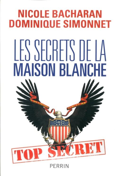Dominique SIMONNET Les secrets de la Maison Blanche
