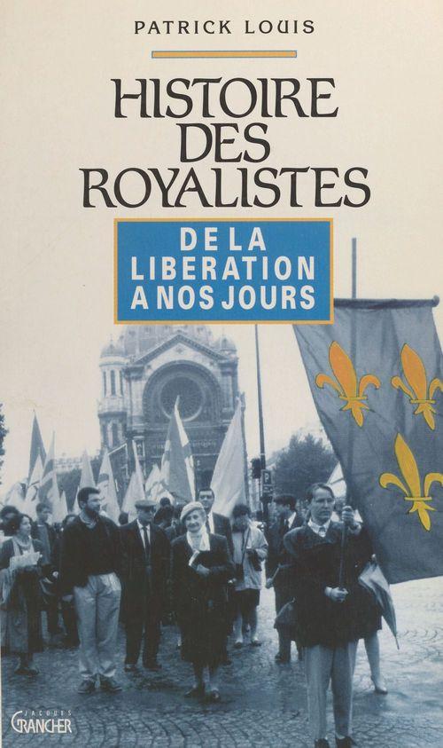 Patrick Louis Histoire des royalistes : de la Libération à nos jours