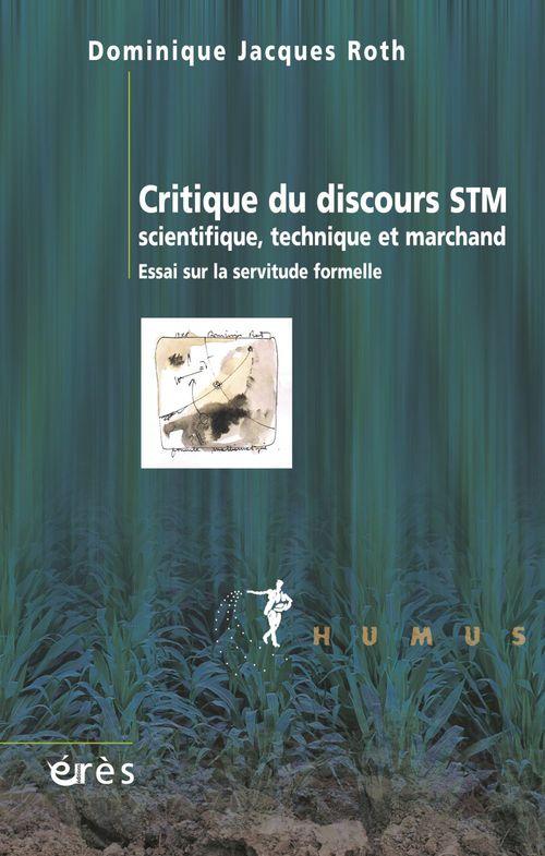 DOMINIQUE JACQUES ROTH Critique du discours STM (scientifique, technique et marchand)