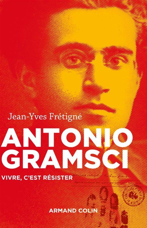 Antonio Gramsci ; vivre, c'est résister