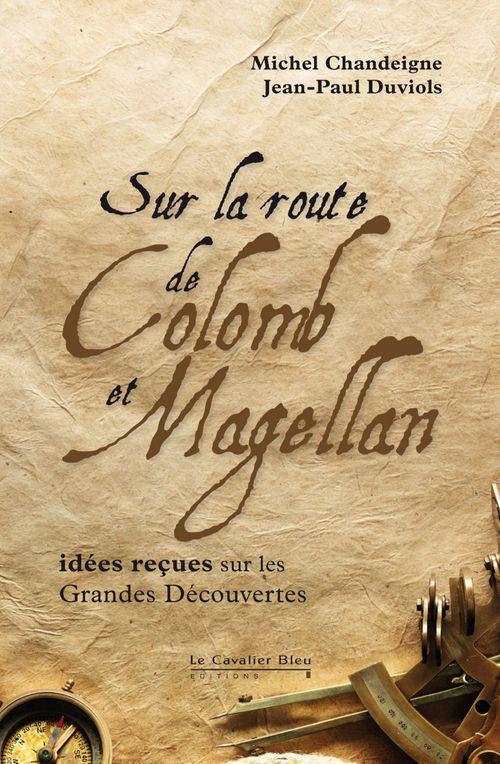 Jean-Paul Duviols Sur la route de Colomb et Magellan