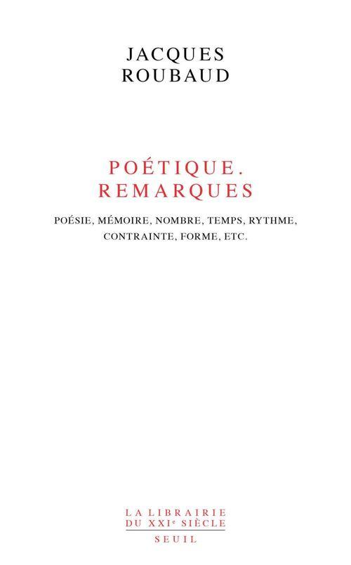 Jacques Roubaud Poétique. Remarques. Poésie, mémoire, nombre, temp
