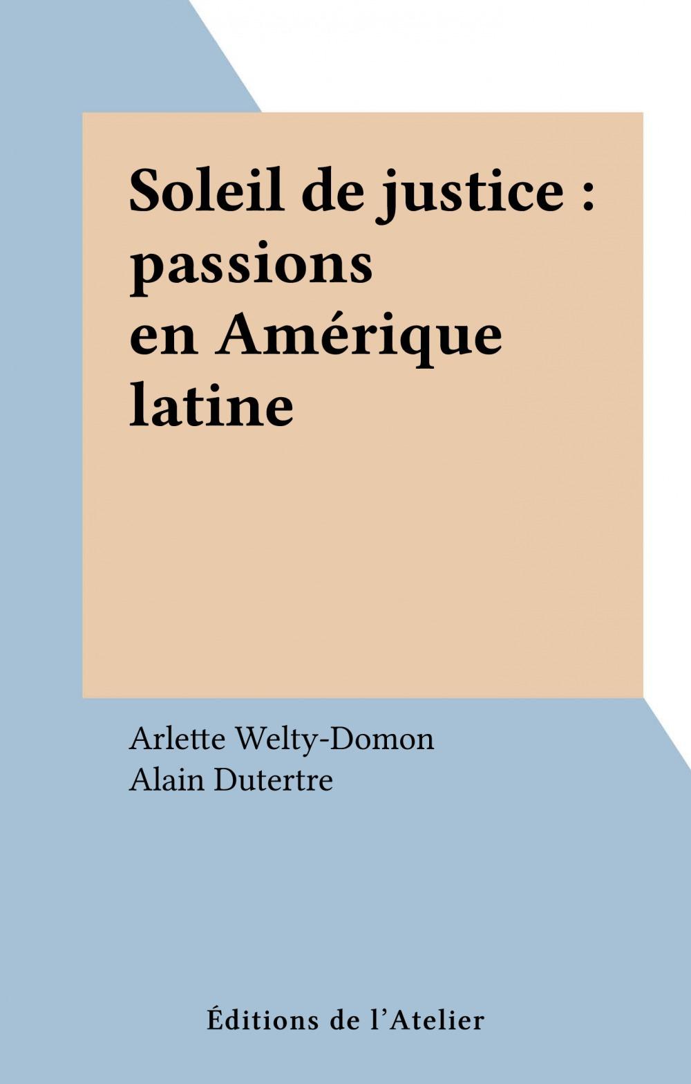 Soleil de justice : passions en Amérique latine