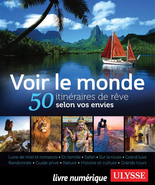 Grégory Bringuand-Dédrumel Voir le monde - 50 itinéraires de rêve selon vos envies