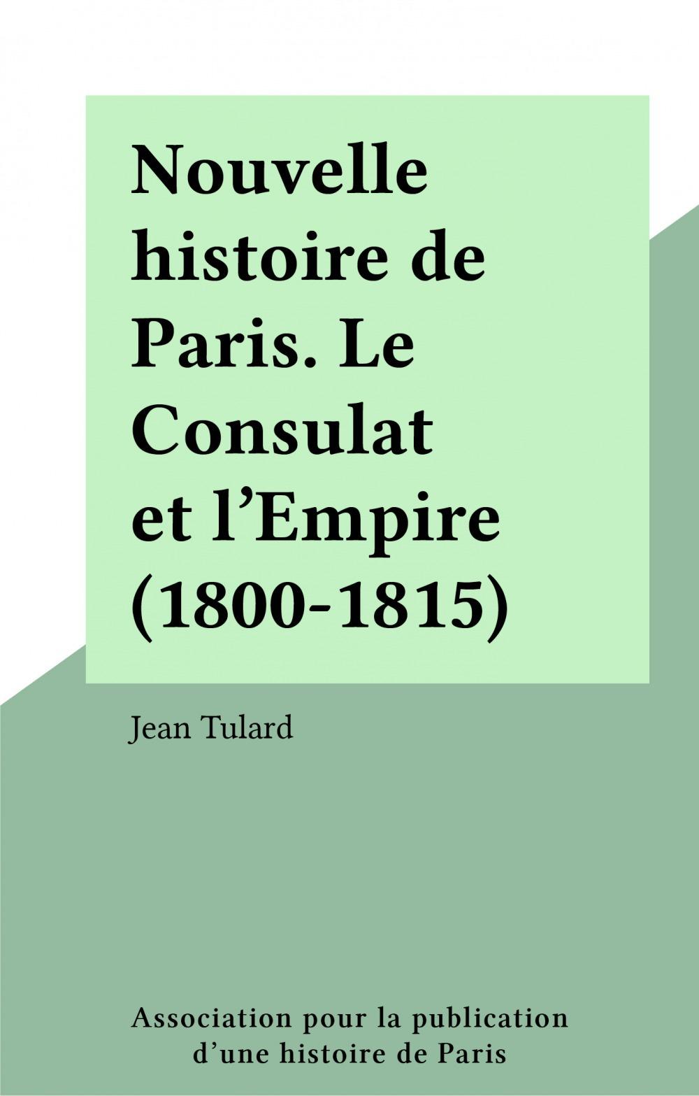 Nouvelle histoire de Paris. Le Consulat et l'Empire (1800-1815)
