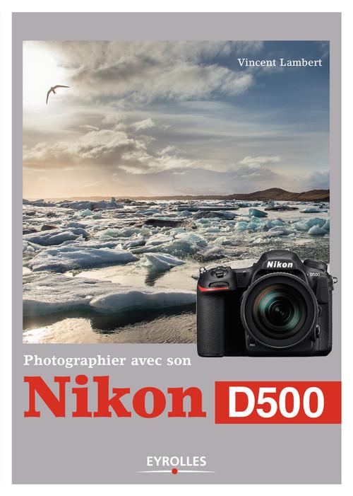 Vincent Lambert Photographier avec son Nikon D500