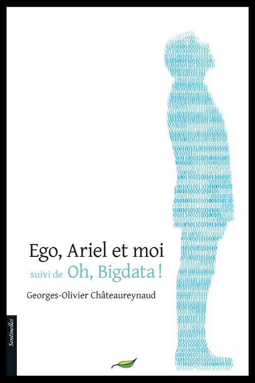 Georges-Olivier Châteaureynaud Ego, Ariel et moi suivi de Oh ! Bigdata