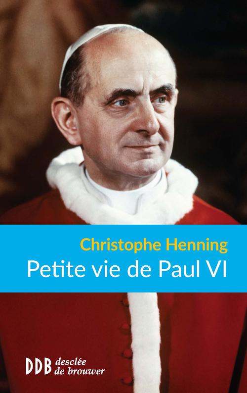 Christophe Henning Petite vie de Paul VI