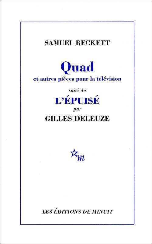 Gilles Deleuze Quad et autres pièces pour la télévision, suivi de L'Épuisé par Gilles Deleuze