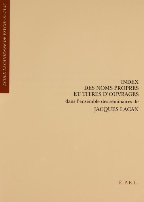 Guy LE GAUFEY Index des noms propres et titres d'ouvrages dans l'ensemble des séminaires de Jacques Lacan