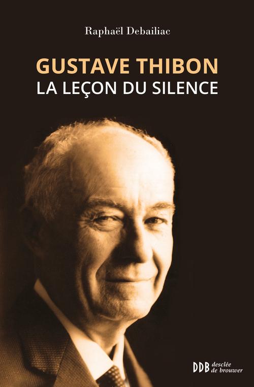 Raphaël Debailiac Gustave Thibon, la leçon du silence