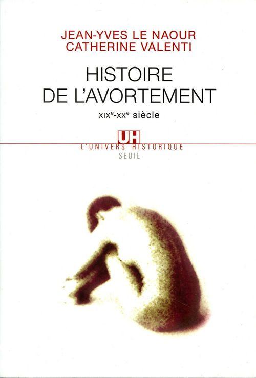 Jean-Yves Le Naour Histoire de l'avortement (XIXe-XXe siècle)