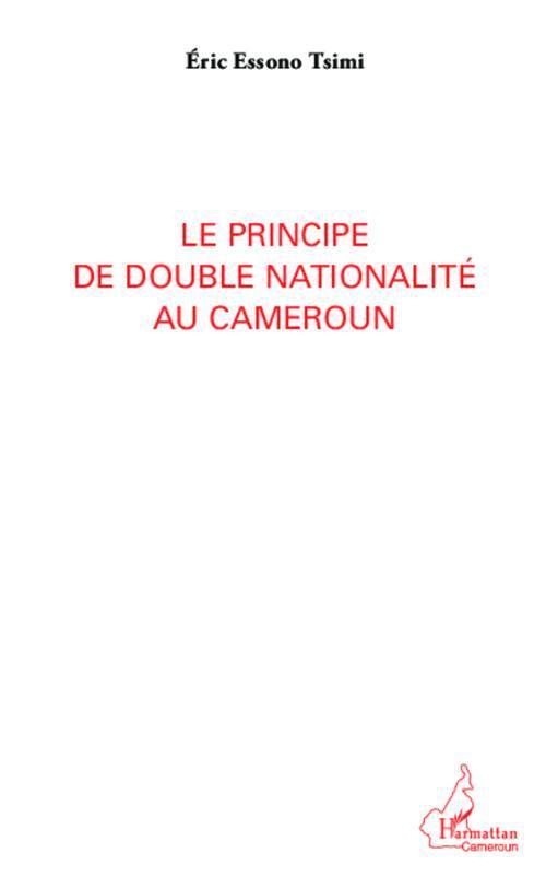 Eric Essono Tsimi Le principe de double nationalité au Cameroun
