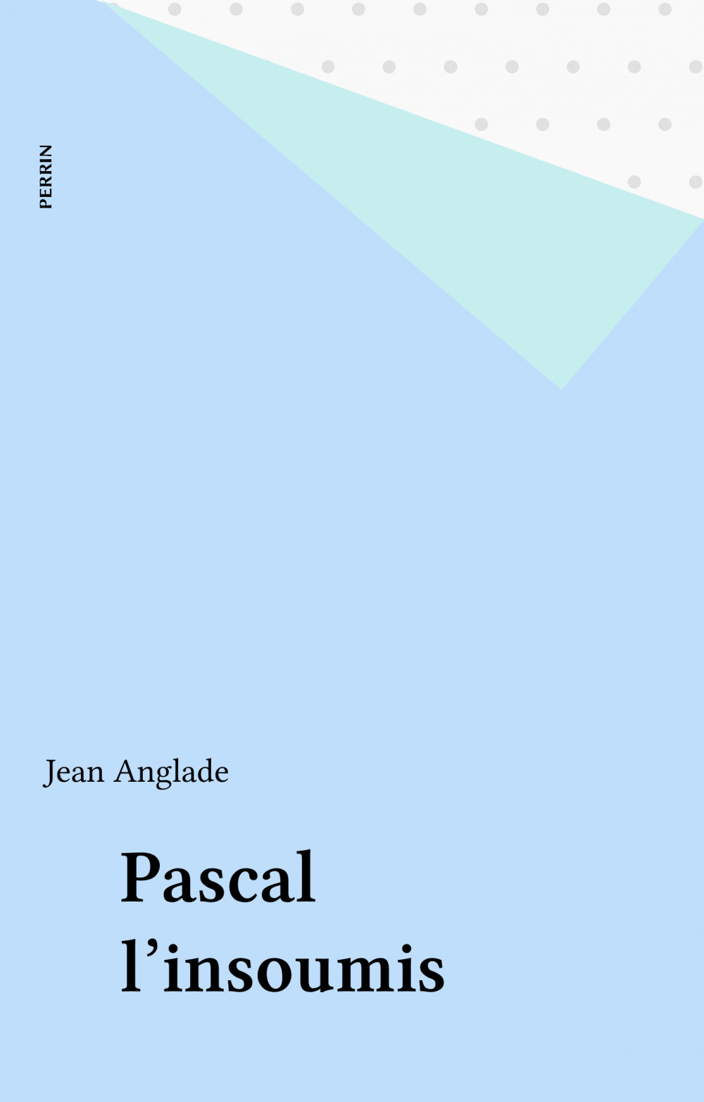 Jean Anglade Pascal l'insoumis