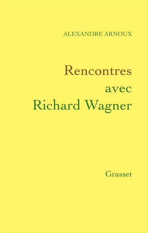 Alexandre Arnoux Rencontres avec Richard Wagner