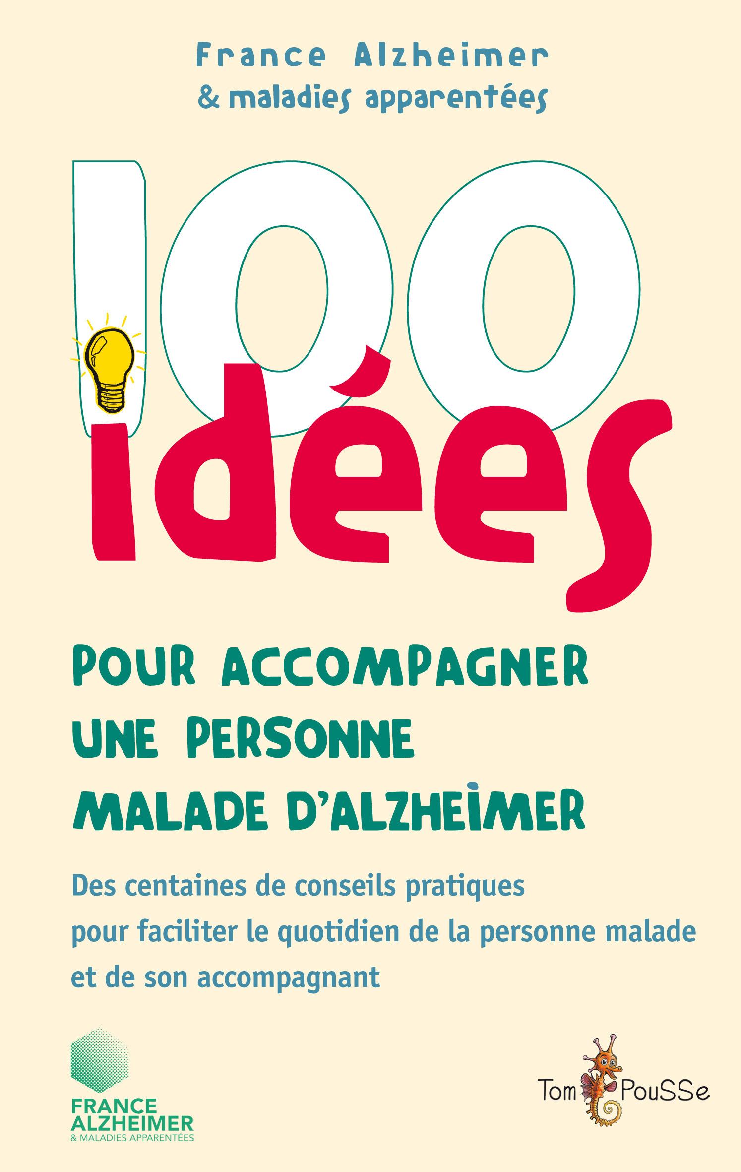 France Alzheimer Et Maladies Apparentées 100 idées pour accompagner une personne malade d'Alzheimer