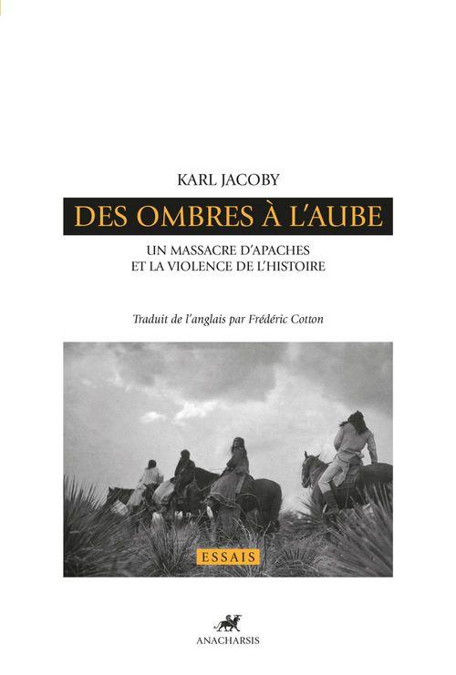 Des ombres à l'aube ; un massacre d'Apaches et la violence de l'histoire