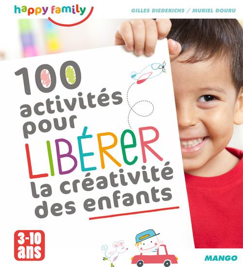 Gilles Diederichs 100 activités pour libérer la créativité des enfants