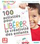 100 activit�s pour lib�rer la cr�ativit� des enfants