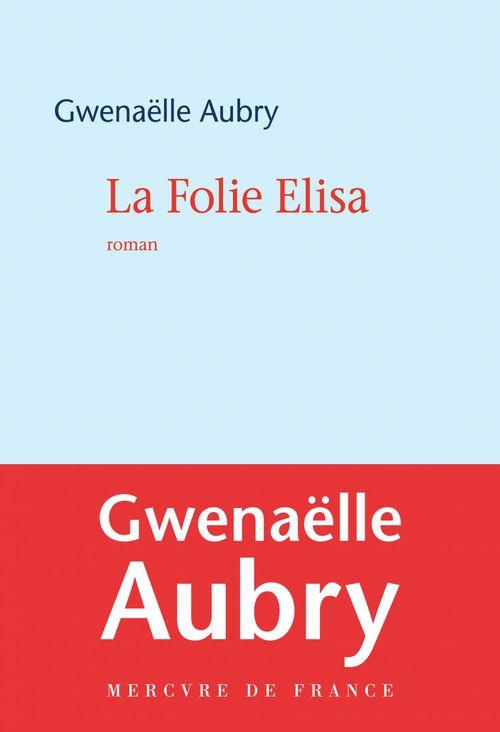 Gwenaëlle Aubry La Folie Elisa